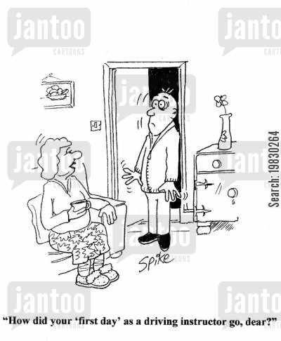 driving instructor cartoon humor: 'How did your 'first day' as a driving instructor go, dear?'