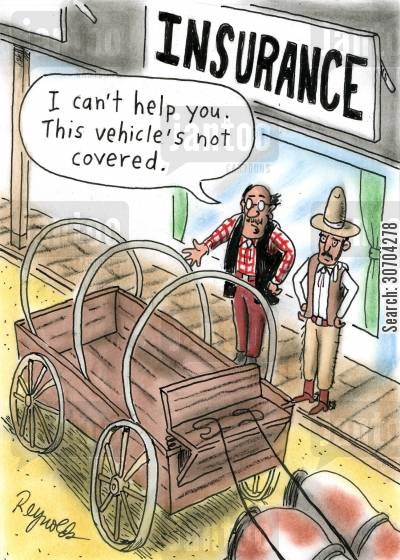 covered wagon cartoon humor: 'I can't help you. This vehicle's not covered.'