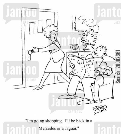 retail therapy cartoon humor: 'I'm going shopping. I'll be back in a Mercedes or a Jaguar.'