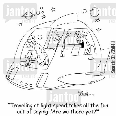 are we nearly there yet cartoon humor: 'Traveling at light speed takes all the fun out of saying, 'Are we there yet?''