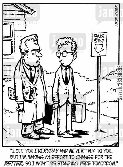 commuters cartoon humor: 'I see you everyday and never talk to you. But I'm making an effort to change for the better, so I won't be standing here tomorrow.'