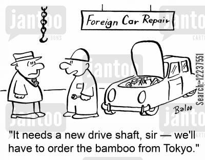 bamboo cartoon humor: It needs a new drive shaft, sir - we'll have to order the bamboo from Tokyo.