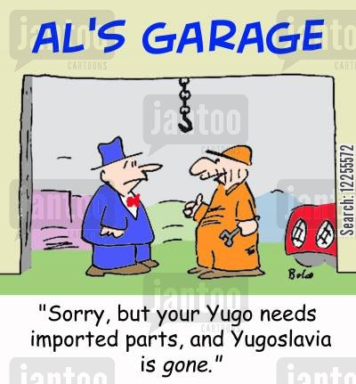 car parts cartoon humor: 'Sorry, but your Yugo needs imported parts, and Yugoslavia is gone.'