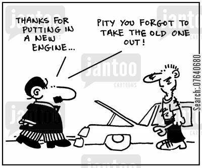 maintenance men cartoon humor: 'Thanks for putting in a new engine... Pity you forgot to take out the old one.'