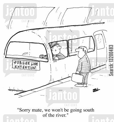 cabbie cartoon humor: Jubilee Line Extension - Sorry mate, we won't be going south of the river.