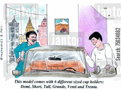 salesperson cartoon humor: 'This model comes with 6 different sized cup holders: Demi, Short, Tall, Grande, Venti and Trenta.'
