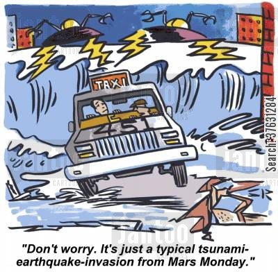 fare cartoon humor: 'Don't worry. It's just a typical tsunami earthquake-invasion from Mars Monday.'