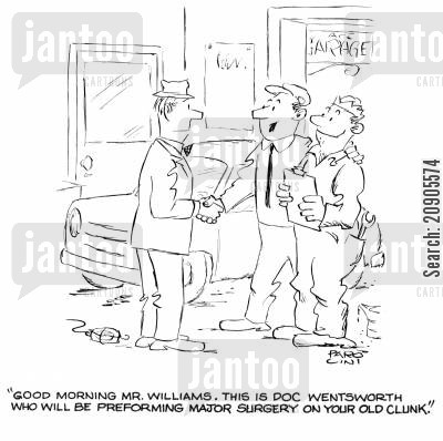 mot cartoon humor: 'Goo morning Mr.Williams. This is Doc Wentsworth who will be performing major surgery on your old clunk.'