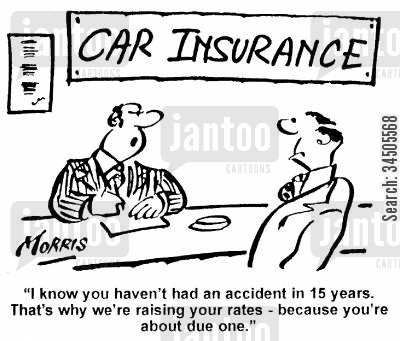 insurance premium cartoon humor: Car Insurance - I know you haven't had an accident in 15 years...you're about due one.