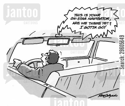 nagging cartoon humor: 'This is your on-star navigator. Are we there yet? I gotta go!'
