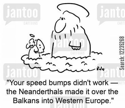balkan cartoon humor: 'The speed bumps didn't work -- the Neanderthals made it over the Balkans into Western Europe.'