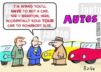 car lots cartoon humor: 'I'm afraid you'll have to buy a car, sir -- Braxton, here, accidentally sold your car to somebody else.'