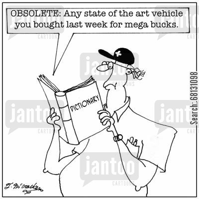 selling cars cartoon humor: OBSOLETE: Any state of the art vehicle you bought last week for mega bucks.