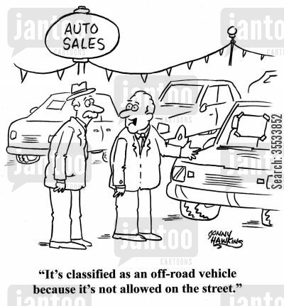 types of cars cartoon humor: Car saleman to customer: 'It's classified as an off-road vehicle because it's not allowed on the street.'