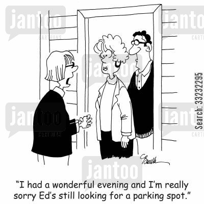 parking spot cartoon humor: 'I had a wonderful evening and I'm really sorry Ed's still looking for a parking spot.'