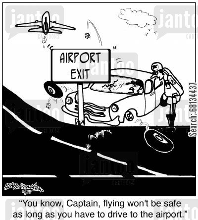 highway safety cartoon humor: 'You know, Captain, flying won't be safe as long as you have to drive to the airport.'