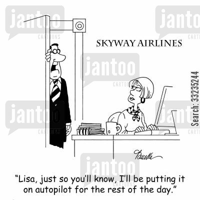 automatic pilot cartoon humor: 'Lisa, just so you know, I'll be putting it on autopilot for the rest of the day.'