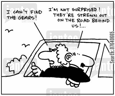 gear changes cartoon humor: 'I can't find the gears.' - 'I'm not surprised. They're strewn out on the road behind us.'