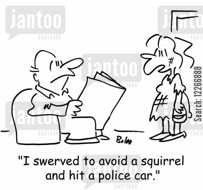 patrol car cartoon humor: 'I swerved to avoid a squirrel and hit a police car.'