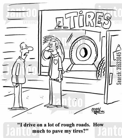 road maintenance cartoon humor: Driver to tire salesman: 'I drive on a lot of rough roads. How much to pave the tires?'