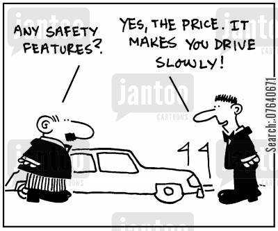 salesrooms cartoon humor: 'Any safety features?' - 'Yes, the price. It makes you drive slowly.'