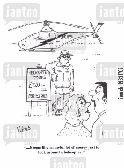 helicopters cartoon humor: '....Seems like an awful lot of money just to look around a helicopter!'
