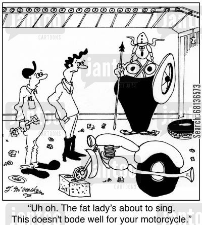 bike repair cartoon humor: 'Uh oh. The fat lady's about to sing. This doesn't bode well for your motorcycle.'