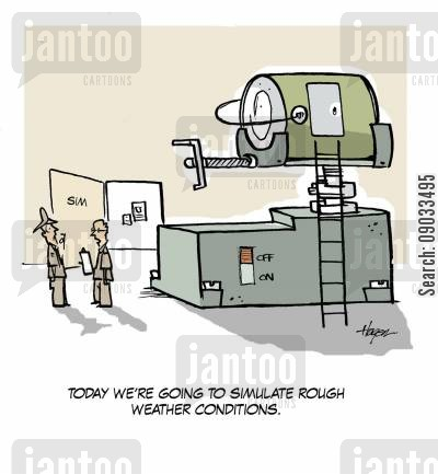 simulator cartoon humor: 'Today we're going to simulate rough weather conditions.'
