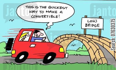 convertible cartoon humor: This is the quickest way to make a convertible! (low bridge).
