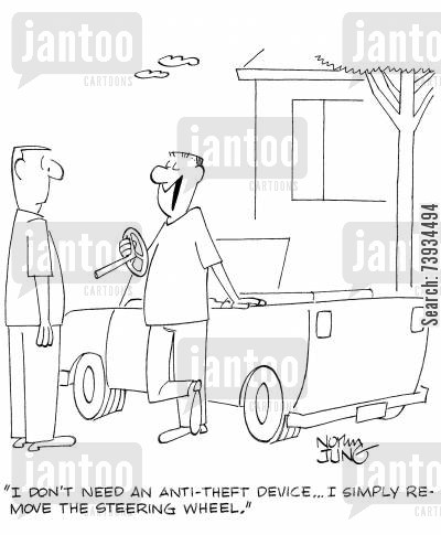 car thief cartoon humor: 'I don't need an anti-theft device...I simply remove the steering wheel.'