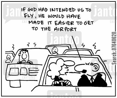 commuted cartoon humor: 'If God had inteded us to fly, he would have made it easier to get to the airport.'