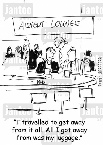 airport lounge cartoon humor: I travelled to get away from it all. All I got away from was my luggage.