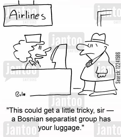 separatist cartoon humor: 'This could get tricky, sir -- a Bosnian separatist group has your luggage.'