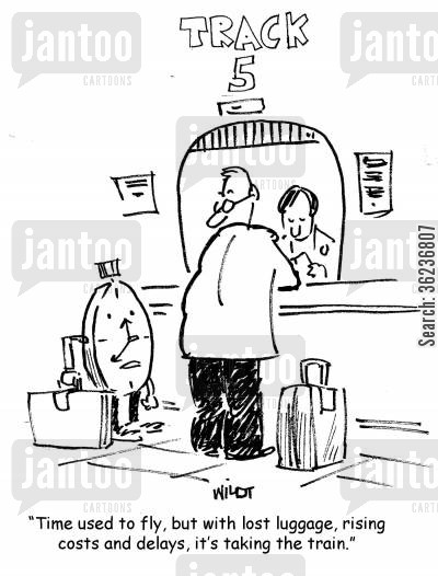 hidden costs cartoon humor: 'Time used to fly, but with lost luggage, rising costs and delays, it's taking the train.'