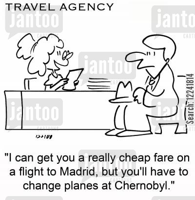 fares cartoon humor: 'I can get you a really cheap fare on a flight to Madrid, but you'll have to change planes at Chernobyl.'