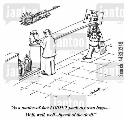 packing bags cartoon humor: 'As a matter-of-fact I didn't pack my own bags...Well,well, well...Speak of the devil!'