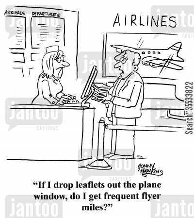 jumbo jets cartoon humor: Customer to airline clerk: 'If I drop leaflets out the plane window, do I get frequent flyer miles?'
