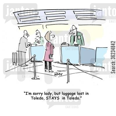 lost bags cartoon humor: I'm sorry, lady, but luggage lost in Toledo, STAYS in Toledo.