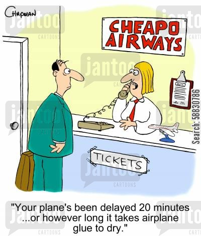 delays cartoon humor: 'Your plane's been delayed 20 minutes...or however long it takes airplane glue to dry.'