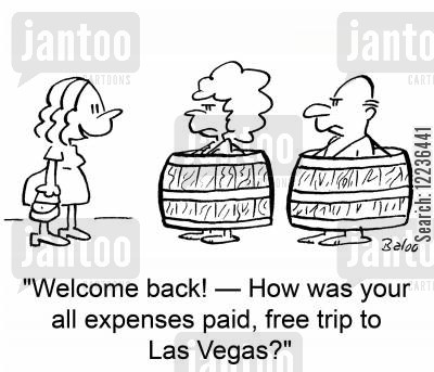 free trip cartoon humor: 'Welcome back! -- How was your all expenses paid, free trip to Las Vegas?'