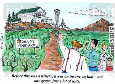 insane asylum cartoon humor: 'Before this was a winery, it was an insane asylum - not one grape, just a lot of nuts.'