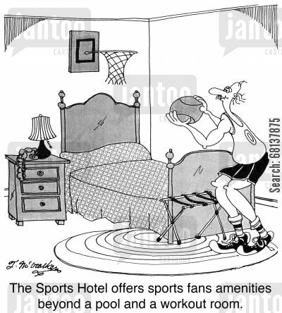 basketball fan cartoon humor: The Sports Hotel offers sports fans amenities beyond a pool and a workout room.