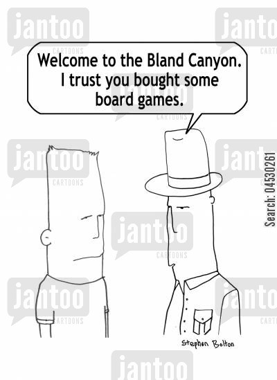 board game cartoon humor: Welcome to the Bland Canyon. I trust you bought some board games.