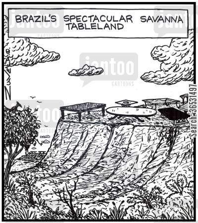 brazil cartoon humor: Brazil's spectacular savanna tableland A bunch of tables on top of a mountain.