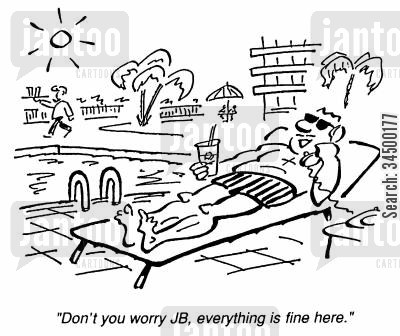 boondoggle cartoon humor: Don't you worry JB, everything is fine here.