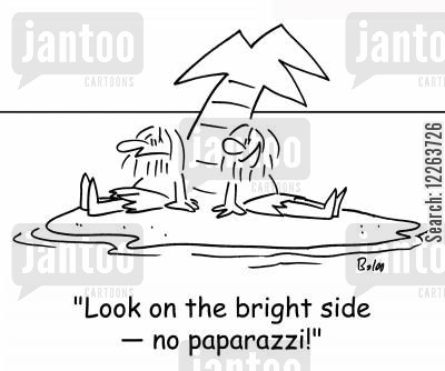 look on the bright side cartoon humor: 'Look on the bright side -- no paparazzi!'