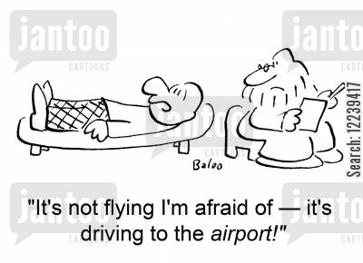 fear of flying cartoon humor: 'It's not flying I'm afraid of -- it's driving to the airport!'