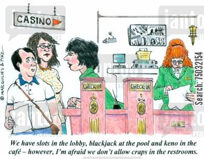 slots cartoon humor: 'We have slots in the lobby, blackjack at the pool and keno in the cafe - however, I'm afraid we don't allow craps in the restrooms.'