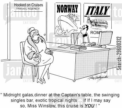 travel agents cartoon humor: 'Midnight galas, dinner at the Captain's table, the swinging singles bar, exotic tropical nights . . .If I may say so, Miss Winslow, this cruise is you!'