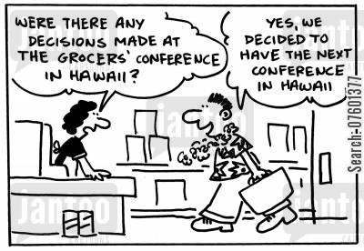 hawaii cartoon humor: 'Were there any decisions made at the grocers conference in Hawaii?' 'Yes, we decided to have the next conference in Hawaii.'